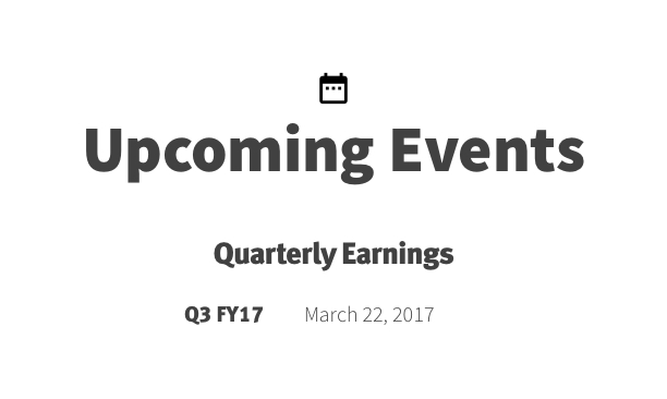 Upcoming Events  Quarterly earnings 3rd quarter fiscal 2017 earnings release – March 22, 2017